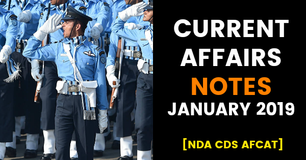 CURRENT AFFAIRS NOTES JANUARY 2019 [NDA CDS AFCAT]